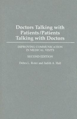 Doctors Talking With Patients/Patients Talking With Doctors Improving Communication in Medical Visits