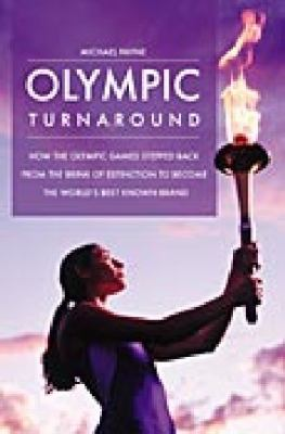 Olympic Turnaround How the Olympic Games Stepped Back from the Brink of Extinction to Become the World's Best Known Brand