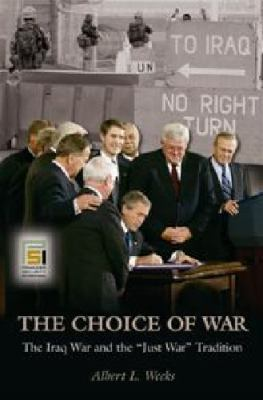 The Choice of War: The Iraq War and the Just War Tradition (The Ethics of American Foreign Policy)