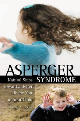 Asperger Syndrome Natural Steps Toward a Better Life for You or Your Child