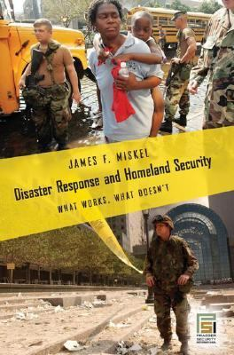 Disaster Response And Homeland Security What Works, What Doesn't