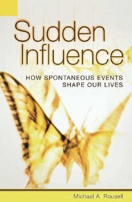 Sudden Influence How Spontaneous Events Shape Our Lives