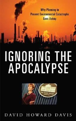 Ignoring the Apocalypse Why Planning to Prevent Environmental Catastrophe Goes Astray