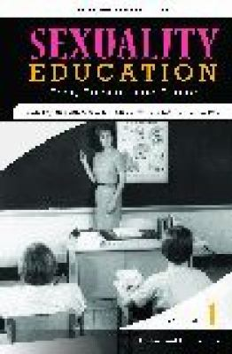 Sexuality Education: Past, Present, and Future, Volume 1, History and Foundations (Sex, Love, and Psychology)