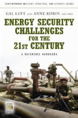 Energy Security Challenges for the 21st Century: A Reference Handbook (Contemporary Military, Strategic, and Security Issues)
