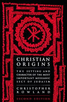 Christian Origins An Account of the Setting and Character of the Most Important Messianic Sect of Judaism