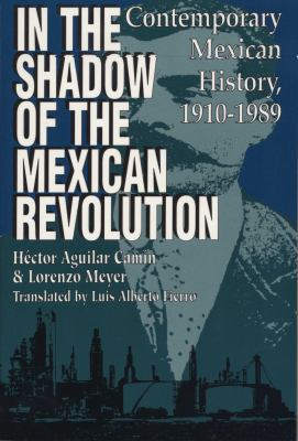 In the Shadow of the Mexican Revolution: Contemporary Mexican History, 1910-1989 (LLILAS Translations from Latin America Series)