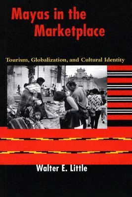 Mayas in the Marketplace Tourism, Globalization, and Cultural Identity