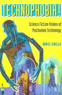 Technophobia! Science Fiction Visions of Posthuman Technology