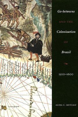 Go-betweens And the Colonization of Brazil 15001600