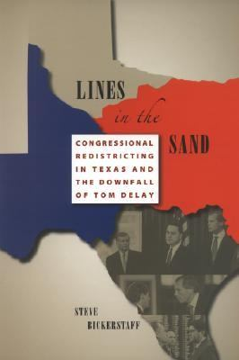 Lines in the Sand Congressional Redistricting in Texas and the Downfall of Tom DeLay
