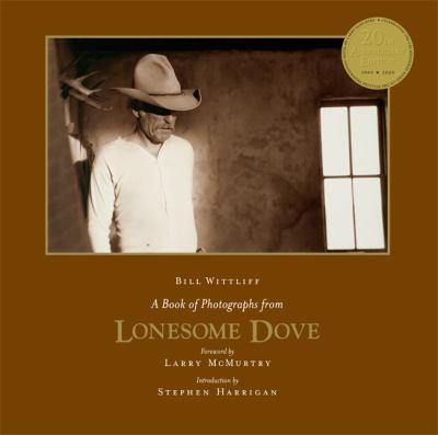 A Book of Photographs from Lonesome Dove: Anniversary Edition