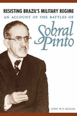 Resisting Brazil's Military Regime : An Account of the Battles of Sobral Pinto