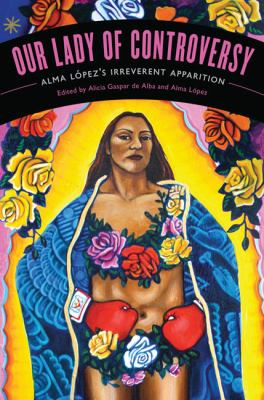 "Our Lady of Controversy: Alma Lpez's ""Irreverent Apparition"" (Chicana Matters)"