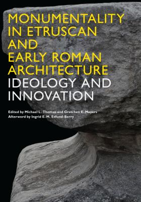 Monumentality in Etruscan and Early Roman Architecture : Ideology and Innovation