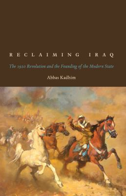 Reclaiming Iraq : The 1920 Revolution and the Founding of the Modern State
