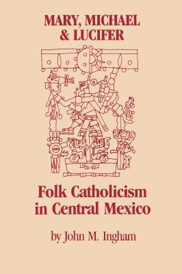 Mary, Michael and Lucifer: Folk Catholicism in Central Mexico