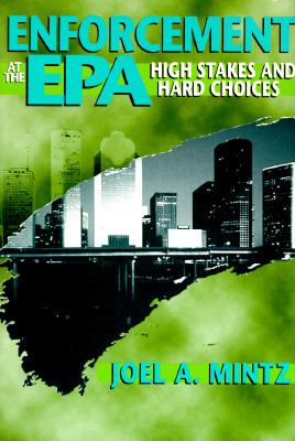 Enforcement at the Epa High Stakes and Hard Choices