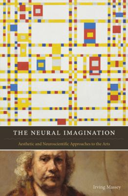 The Neural Imagination: Aesthetic and Neuroscientific Approaches to the Arts (Cognitive Approaches to Literature and Culture)
