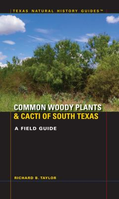 Common Woody Plants and Cacti of South Texas : A Field Guide