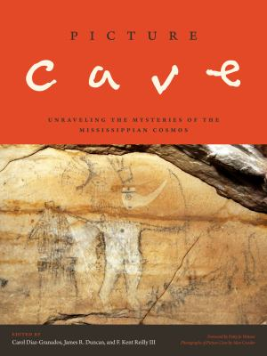 Picture Cave : Unraveling the Mysteries of the Mississippian Cosmos