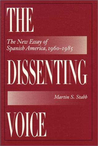 The Dissenting Voice: The New Essay of Spanish America, 1960-1985 (Texas Pan American Series)