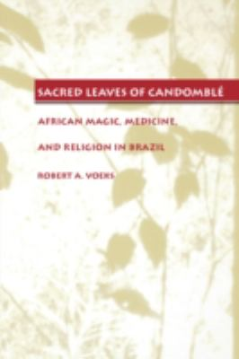 Sacred Leaves of Candomble African Magic, Medicine and Religion in Brazil
