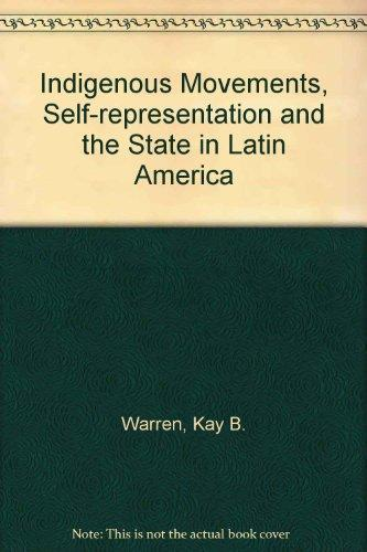 Indigenous Movements, Self-Representation, and the State in Latin America