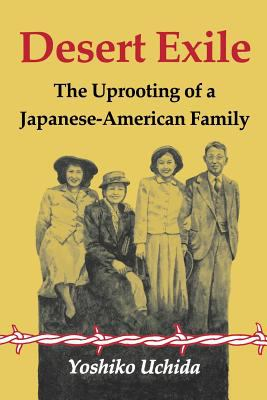 Desert Exile The Uprooting of a Japanese-American Family
