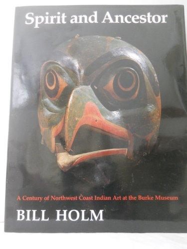 Spirit and Ancestor: A Century of Northwest Coast Indian Art in the Burke Museum (Thomas Burke Memorial Washington State Museum, Monographs, No 4)