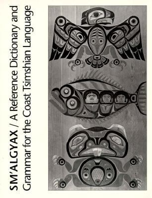 Sm'Algyax A Reference Dictionary and Grammar for the Coast Tsimshian Language