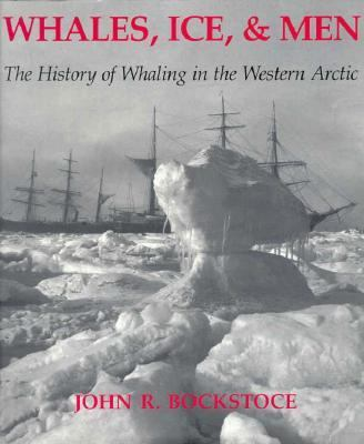 Whales, Ice, and Men The History of Whaling in the Western Arctic
