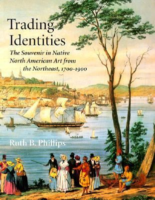 Trading Identities The Souvenir in Native North American Art from the Northeast, 1700-1900