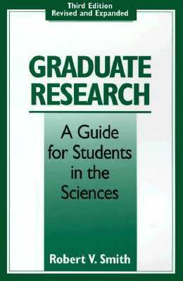 Graduate Research A Guide for Students in the Sciences
