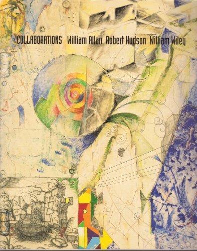 Collaborations: William Allan, Robert Hudson, William Wiley