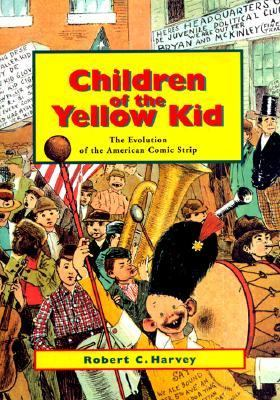 Children of the Yellow Kid The Evolution of the American Comic Strip