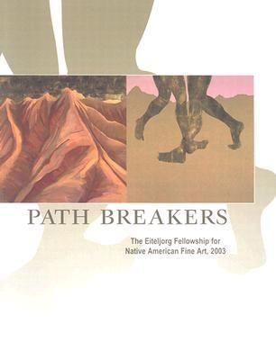 Path Breakers The Eiteljorg Fellowship for Native American Fine Art, 2003