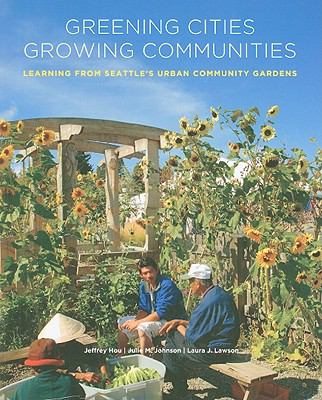 Greening Cities, Growing Communities: Learning from Seattle's Urban Community Gardens (Land and Community Design Case Studies)