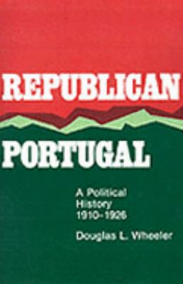 Republican Portugal A Political History, 1910-1926