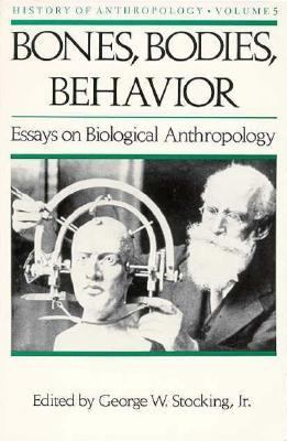 Bones, Bodies, Behavior Essays on Biological Anthropology
