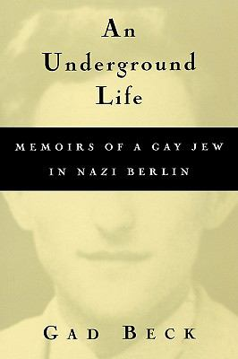 Underground Life The Memoirs of a Gay Jew in Nazi Berlin