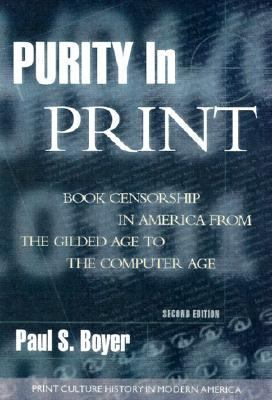 Purity in Print Book Censorship in America from the Gilded Age to the Computer Age