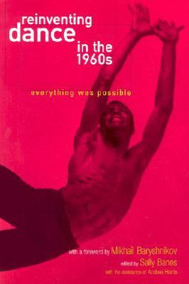 Reinventing Dance in the 1960s Everything Was Possible