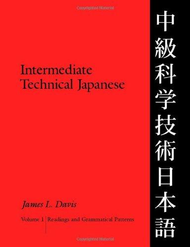 Intermediate Technical Japanese, Volume 1: Readings and Grammatical Patterns (Technical Japanese Series)