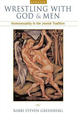Wrestling With God And Men Homosexuality In The Jewish Tradition