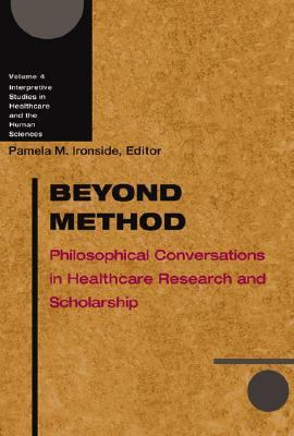 Beyond Method Philosophical Conversations in Healthcare Research and Scholarship
