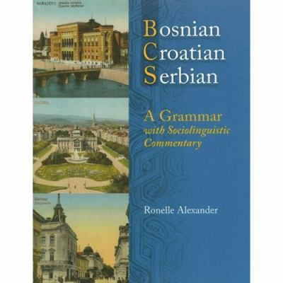 Bosnian, Croatian, Serbian, a Grammar with Sociolinguistic Commentary