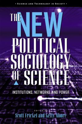 New Political Sociology of Science Institutions, Networks, And Power