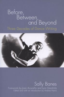 Before, Between, and Beyond Three Decades of Dance Writing