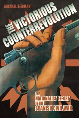 Victorious Counterrevolution : The Nationalist Effort in the Spanish Civil War
